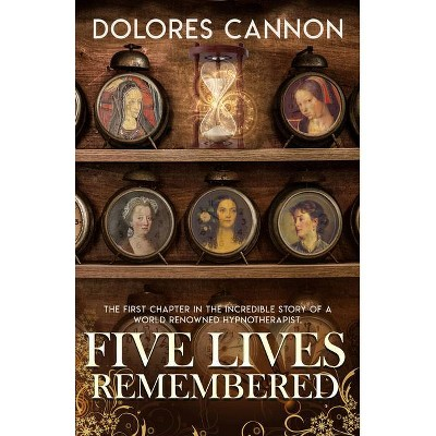 Five Lives Remembered - by  Dolores Cannon (Paperback)