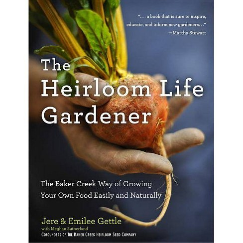 The Heirloom Life Gardener - by  Jere And Emilee Gettle & Meghan Sutherland (Hardcover) - image 1 of 1