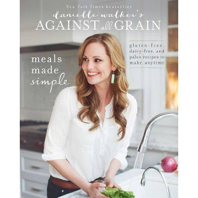 Danielle Walker's Against All Grain: Meals Made Simple - (Paperback)