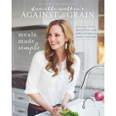 Danielle Walker's Against All Grain: Meals Made Simple - (Paperback) - image 1 of 1