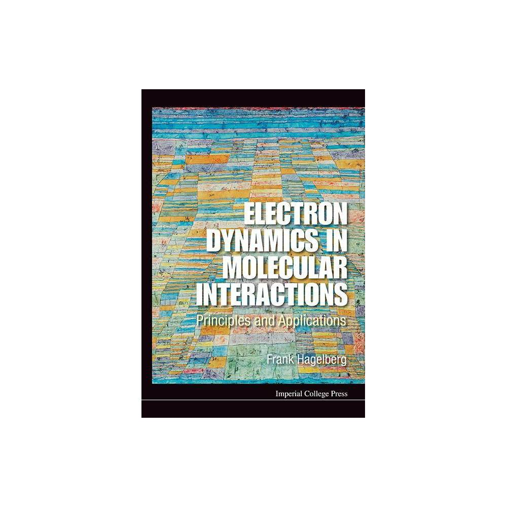 Electron Dynamics In Molecular Interactions Principles And Applications By Frank Hagelberg Hardcover