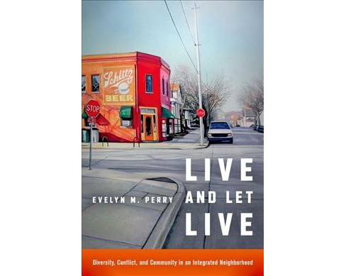 Live and Let Live : Diversity, Conflict, and Community in an Integrated Neighborhood (Paperback) (Evelyn - image 1 of 1
