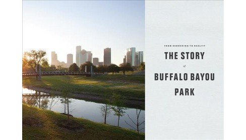 From Rendering to Reality : The Story of Buffalo Bayou Park (Hardcover) (Anne Olson & David Theis) - image 1 of 1