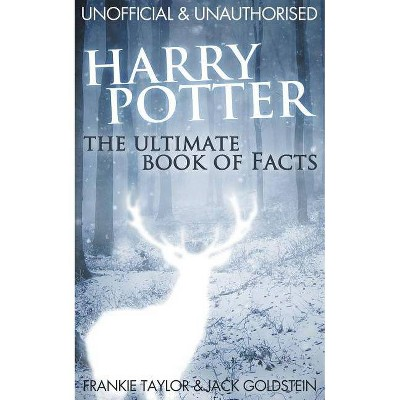Harry Potter: The Ultimate Book of Facts - by  Jack Goldstein & Frankie Taylor (Paperback)