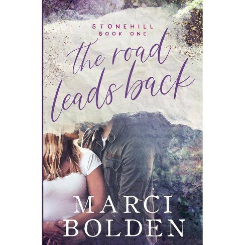The Road Leads Back - (Stonehill) by  Marci Bolden (Paperback) - image 1 of 1