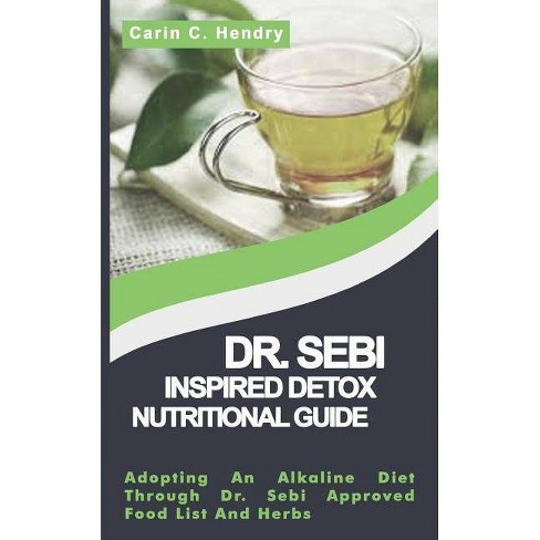 Dr  Sebi Inspired Detox Nutritional Guide - by Carin C Hendry (Paperback)