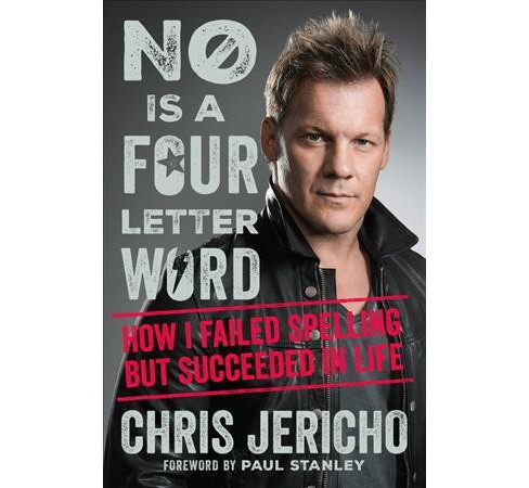 No Is a Four-Letter Word : How I Failed Spelling but Succeeded in Life -  by Chris Jericho (Hardcover) - image 1 of 1