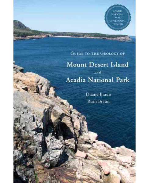 Guide to the Geology of Mount Desert Island and Acadia National Park (Paperback) (Duane Braun & Ruth - image 1 of 1