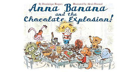 Anna Banana and the Chocolate Explosion! (Translation) (Hardcover) (Dominique Roques) - image 1 of 1