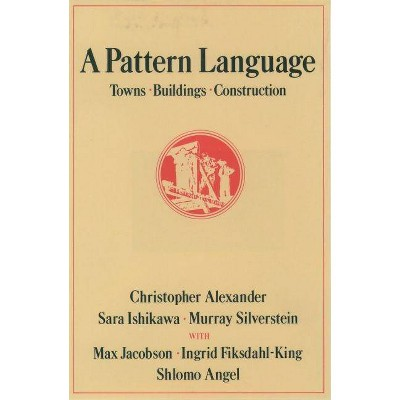 A Pattern Language - (Center for Environmental Structure) by  Christopher Alexander (Hardcover)