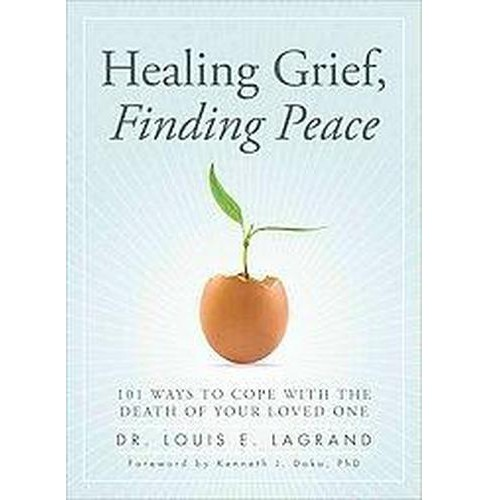 Healing Grief, Finding Peace : 101 Ways to Cope With the Death of Your Loved One (Paperback) (Dr. Louis - image 1 of 1