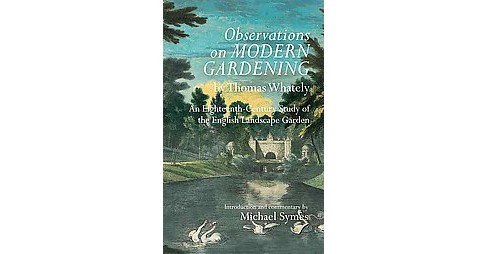 Observations on Modern Gardening : An Eighteenth-Century Study of the English Landscape Garden - image 1 of 1
