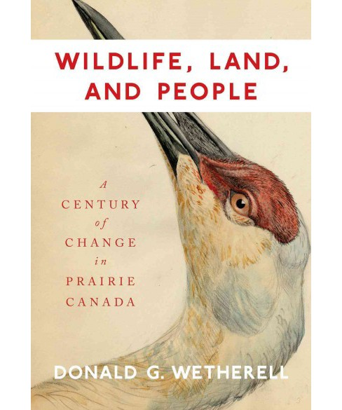 Wildlife, Land, and People : A Century of Change in Prairie Canada (Hardcover) (Donald G. Wetherell) - image 1 of 1