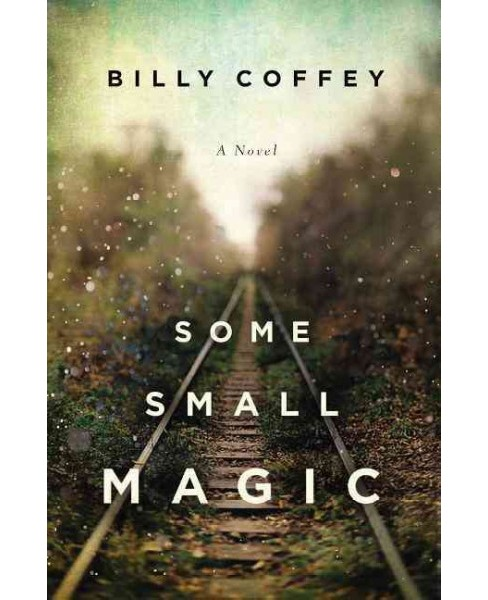 Some Small Magic (Paperback) (Billy Coffey) - image 1 of 1