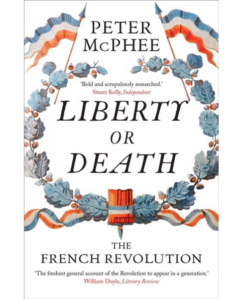Liberty or Death : The French Revolution (Reprint) (Paperback) (Peter McPhee) - image 1 of 1