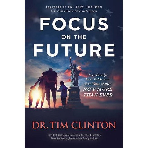 Focus on the Future - by  Tim Clinton (Hardcover) - image 1 of 1
