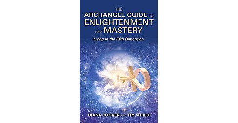 Archangel Guide to Enlightenment and Mastery : Living in the Fifth Dimension (Paperback) (Diana Cooper & - image 1 of 1