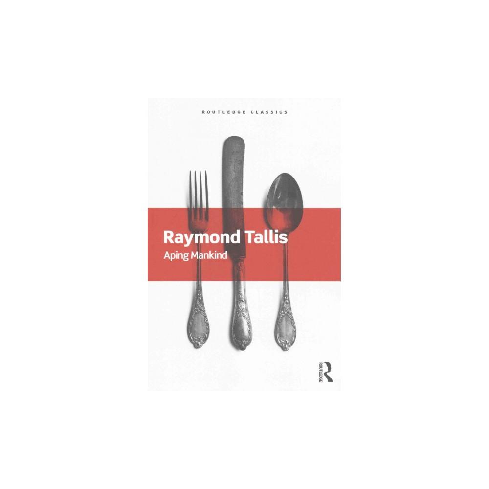 Aping Mankind : Neuromania, Darwinitis and the Misrepresentation of Humanity (Reprint) (Paperback)
