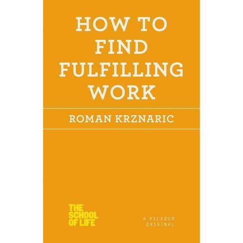 How to Find Fulfilling Work - (School of Life) by  Roman Krznaric (Paperback) - image 1 of 1