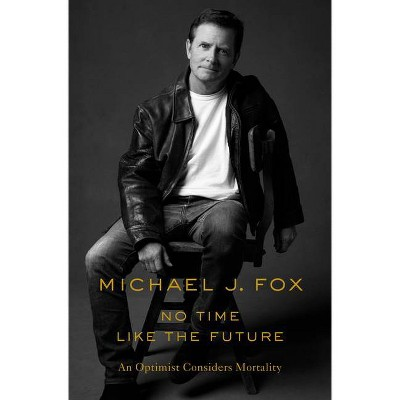 No Time Like the Future - by  Michael J Fox (Hardcover)