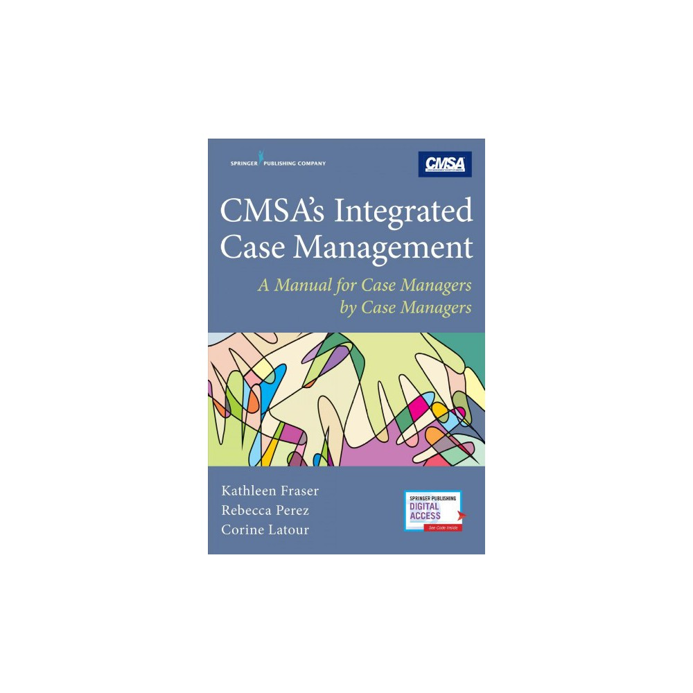 CMSA's Integrated Case Management : A Manual for Case Managers by Case Managers - (Paperback)