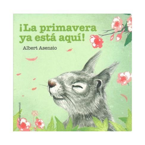 b7e3b78702e4 ¡La primavera ya está aquí!   Spring Is Here! (Hardcover) (Albert Asensio)