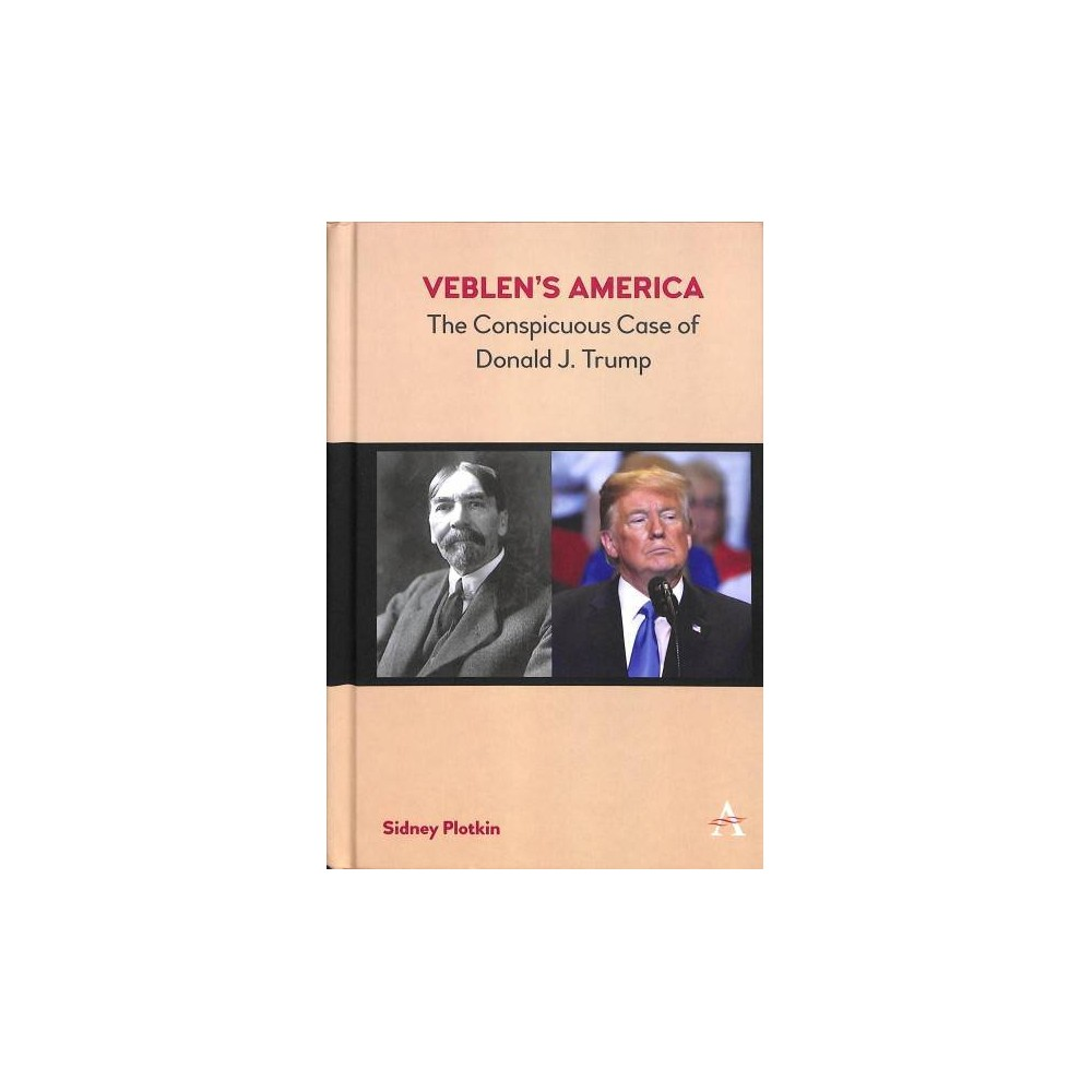 Veblen's America : The Conspicuous Case of Donald J. Trump - by Sidney Plotkin (Hardcover)