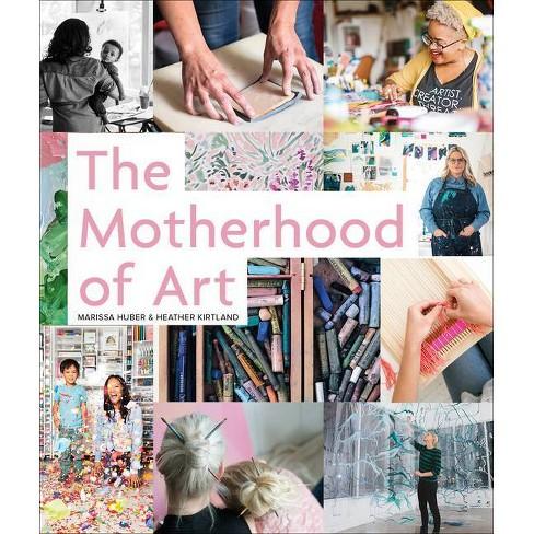 The Motherhood of Art - by  Marissa Huber & Heather Kirtland (Hardcover) - image 1 of 1