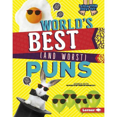 World's Best (and Worst) Puns - (Laugh Your Socks Off!) by  Georgia Beth (Hardcover) - image 1 of 1