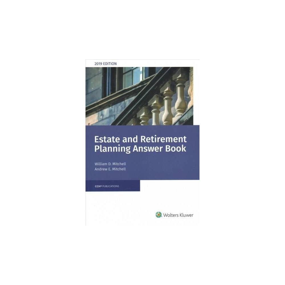 Estate & Retirement Planning Answer Book 2019 - by William D. Mitchell & Andrew E. Mitchell (Paperback)