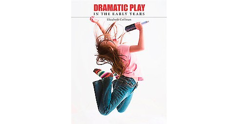 Dramatic Play in the Early Years (Paperback) (Elizabeth Coffman) - image 1 of 1