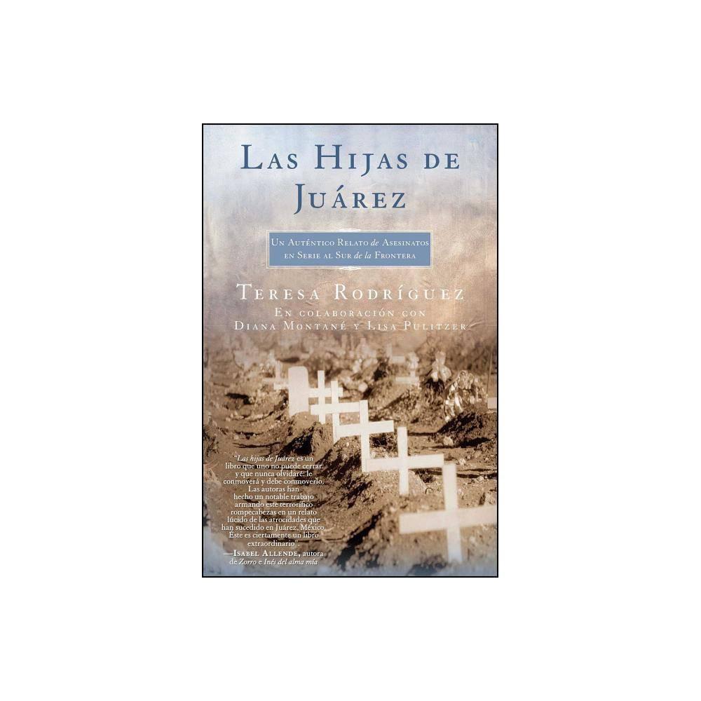 Las Hijas de Juarez (Daughters of Juarez) - (Atria Espanol) by Teresa Rodriguez & Diana Montané (Paperback)
