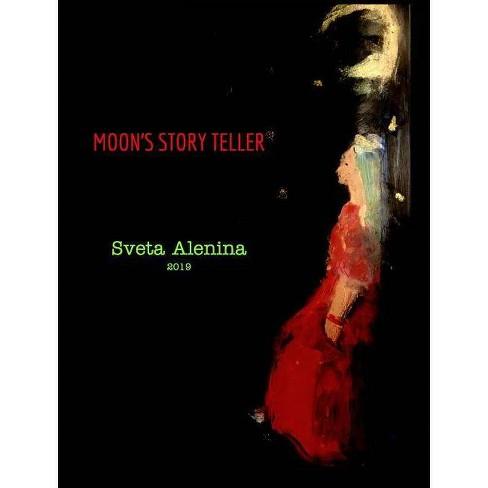 Moon's story teller. - by  Sveta Alenina (Hardcover) - image 1 of 1