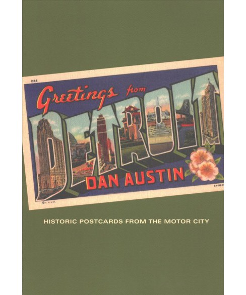 Greetings from Detroit : Historic Postcards from the Motor City -  by Dan Austin (Paperback) - image 1 of 1