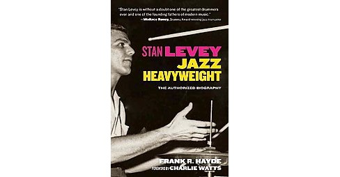 Stan Levey : Jazz Heavyweight, The Authorized Biography (Hardcover) (Frank R. Hayde) - image 1 of 1