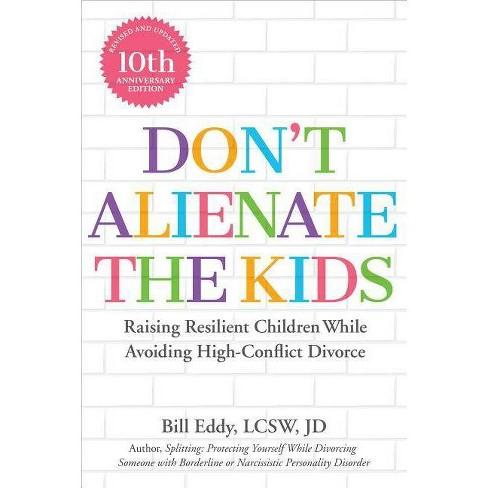 Don't Alienate the Kids! - 2 Edition by Bill Eddy (Paperback)