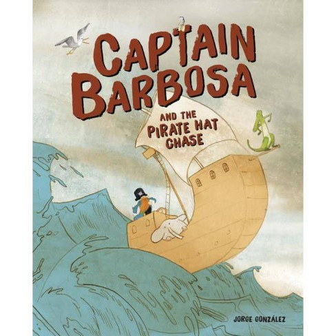 Captain Barbosa and the Pirate Hat Chase - by  Jorge Gonzalez (Hardcover) - image 1 of 1