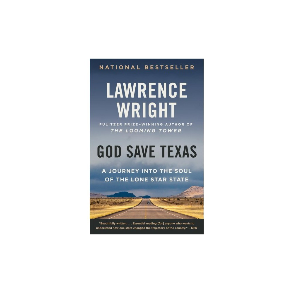 God Save Texas : A Journey into the Soul of the Lone Star State - Reprint by Lawrence Wright (Paperback)