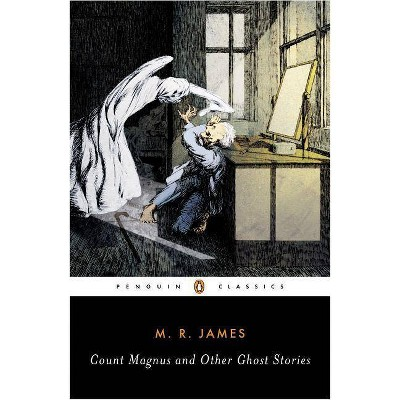 Count Magnus and Other Ghost Stories - (Penguin Classics) Annotated by  M R James (Paperback)