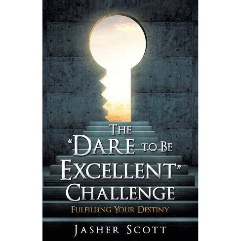 The Dare to Be Excellent Challenge - by  Jasher Scott (Paperback) - image 1 of 1