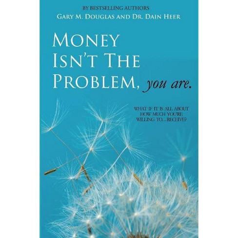 Money Isn't the Problem, You Are - 2 Edition by  Dain Heer & Gary M Douglas (Paperback) - image 1 of 1