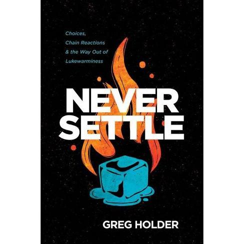 Never Settle - by  Greg Holder (Paperback) - image 1 of 1