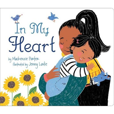 In My Heart - by MacKenzie Porter (Board book)