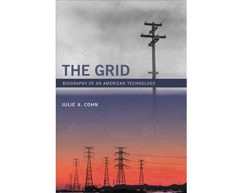 Grid : Biography of an American Technology -  by Julie A. Cohn (Hardcover) - image 1 of 1