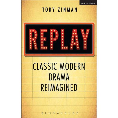Replay: Classic Modern Drama Reimagined - by  Toby Zinman (Paperback) - image 1 of 1