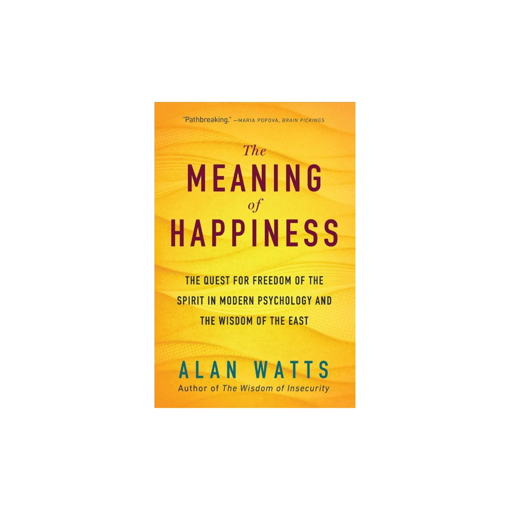 Meaning of Happiness : The Quest for Freedom of the Spirit in Modern Psychology and the Wisdom of the