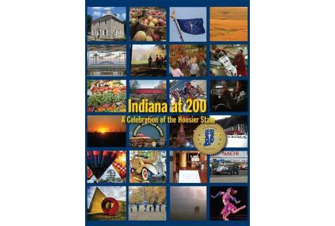 Indiana at 200 : A Celebration of the Hoosier State (Hardcover) (Indiana Bicentennial Commission (COR)) - image 1 of 1