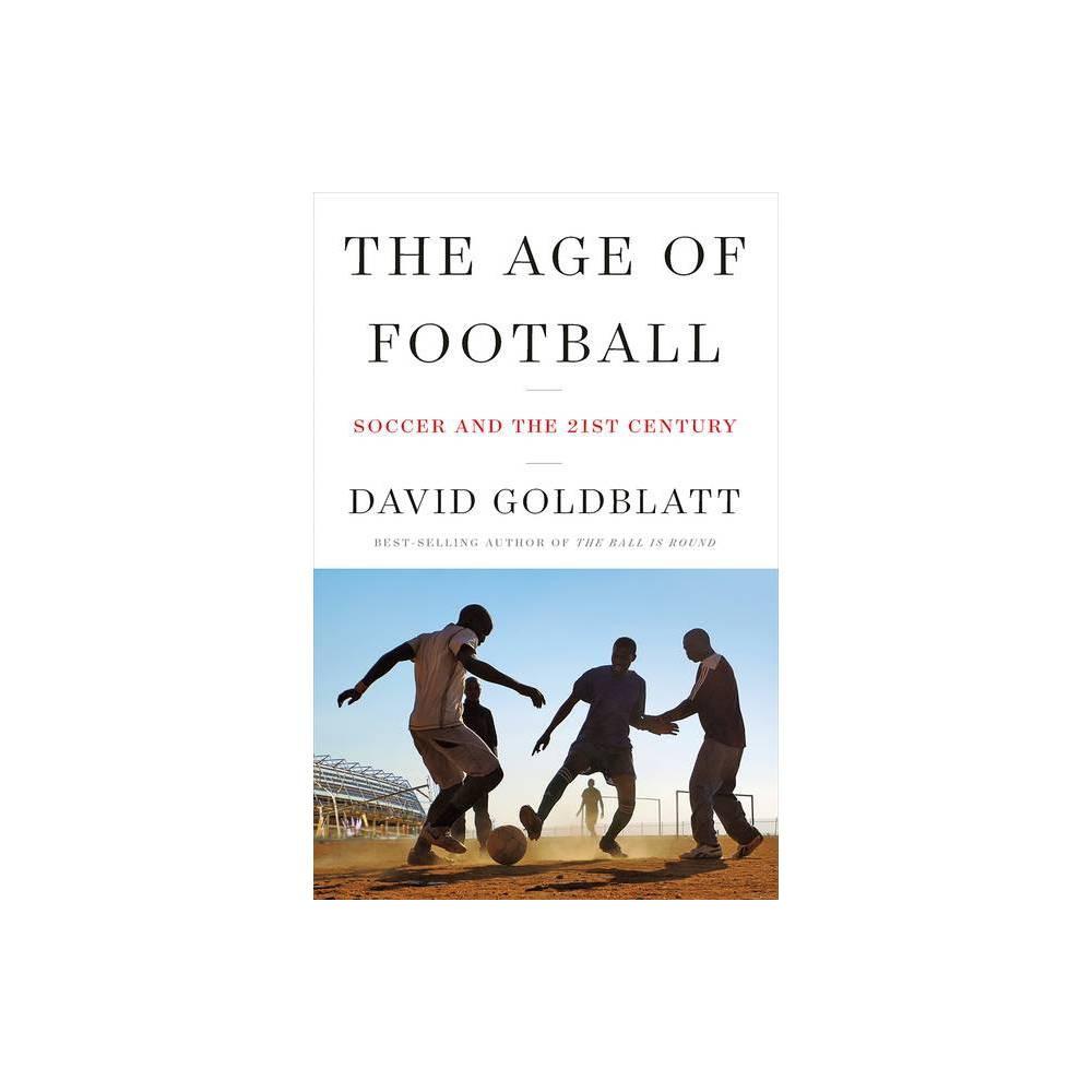 The Age Of Football By David Goldblatt Hardcover