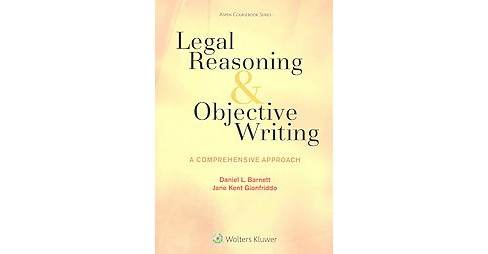 Legal Reasoning and Objective Writing : A Comprehensive Approach (Paperback) (Daniel L. Barnett) - image 1 of 1