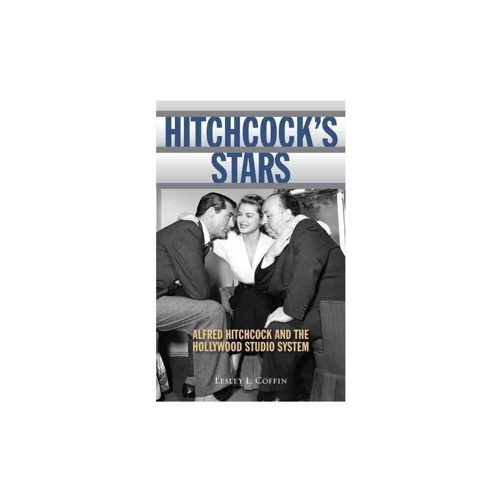 Hitchcock's Stars : Alfred Hitchcock and the Hollywood Studio System (Reprint) (Paperback) (Lesley L.